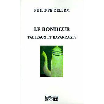 Le Bonheur Tableaux Et Bavardages by Delerm & Philippe