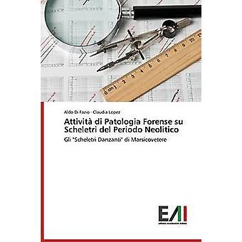 Attivita Di Patologia Forense Su Scheletri del Periodo Neolitico by Di Fazio Aldo