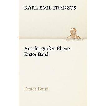 Aus Der Grossen Ebene  Erster Band by Franzos & Karl Emil