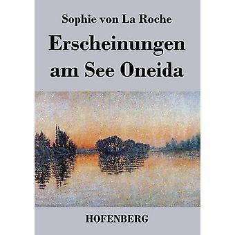 Erscheinungen am See Oneida by Sophie von La Roche