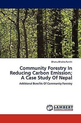 Community Forestry in rougeucing Carbon Emission A Case Study of Nepal by Panthi & Bhanu Bhakta
