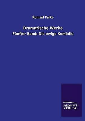 Dramatische Werke by Falke & Konrad