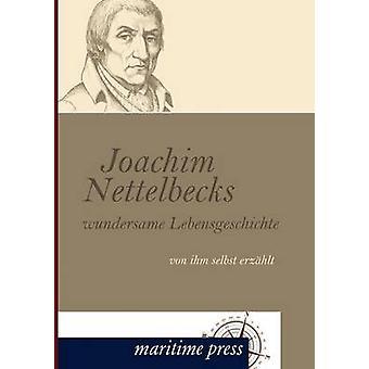 Joachim Nettelbecks Wundersame Lebensgeschichte by Nettelbeck & Joachim