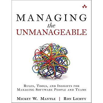 Managing the Unmanageable - Rules - Tools - and Insights for Managing