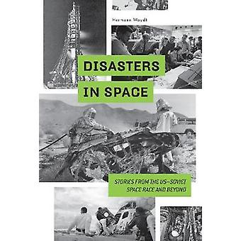 Disasters in Space - Stories from the USSoviet Space Race and Beyond b