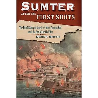 Sumter After the First Shots - The Untold Story of America's Most Famo