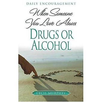 When Someone You Love Abuses Drugs or Alcohol - Daily Encouragement by