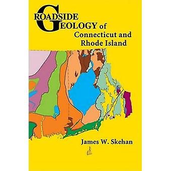 Roadside Geology of Connecticut and Rhode Island by James W Skehan -