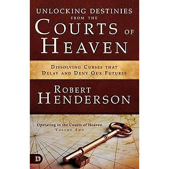Unlocking Destinies from the Courts of Heaven - Dissolving Curses That
