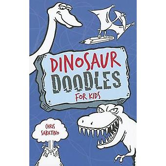 Dinosaur Doodles for Kids by Chris Sabatino - 9781423630845 Book