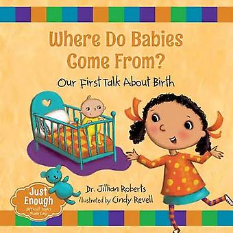 Where Do Babies Come From? - Our First Talk about Birth by Jillian Rob