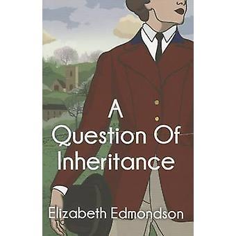 A Question of Inheritance by Elizabeth Edmondson - 9781503947856 Book