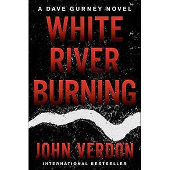 White River Burning - A Dave Gurney Novel - Book 6 by White River Burni