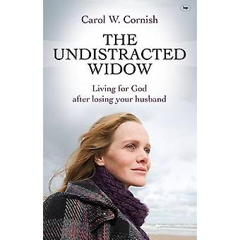The Undistracted Widow - Living for God After Losing Your Husband by C