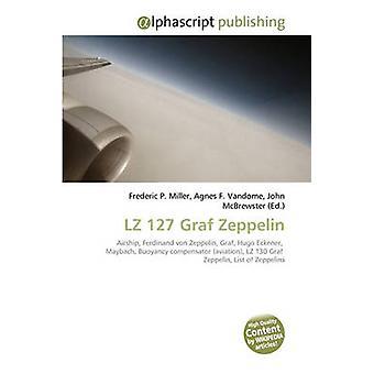 Lz 127 Graf Zeppelin by Frederic P Miller - Agnes F Vandome - John Mc