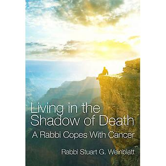 Living in the Shadow of Death - A Rabbi Copes with Cancer by Rabbi Stu
