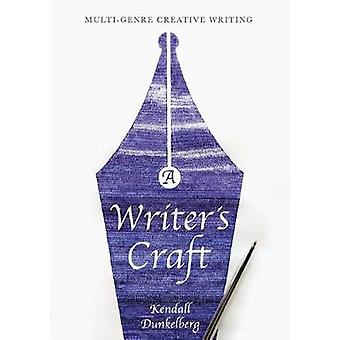 A Writer's Craft - Multi-Genre Creative Writing by Kendall Dunkelberg