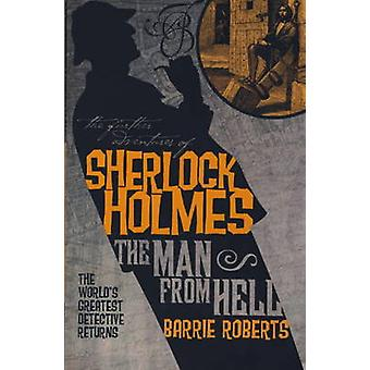 The Further Adventures of Sherlock Holmes Man from Hell by Barrie Roberts