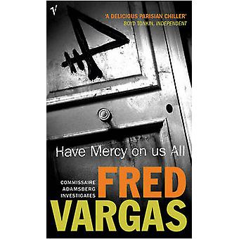 Have Mercy on Us All by Fred Vargas - 9780099453642 Book