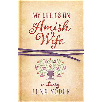 My Life as an Amish Wife - A Diary by Lena Yoder - 9780736964234 Book