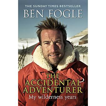 The Accidental Adventurer by Ben Fogle - 9780552165785 Book