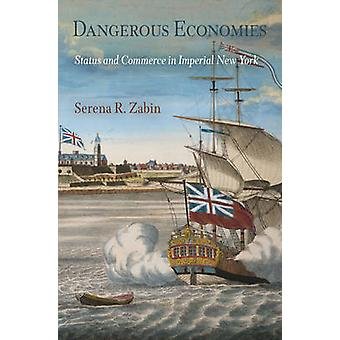 Dangerous Economies - Status and Commerce in Imperial New York by Sere