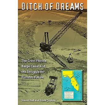 Ditch of Dreams - The Cross Florida Barge Canal and the Struggle for F