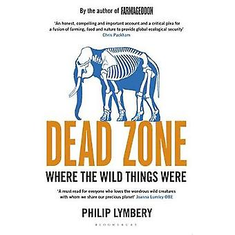 Dead Zone - Where the Wild Things Were by Philip Lymbery - 97814088682