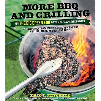 More BBQ and Grilling for the Big Green Egg and Other Kamado-Style Co