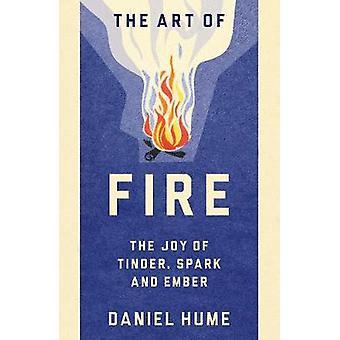 Die Kunst des Feuers - entdecken Sie die Freude der Zunder - Funken und Glut von Dani
