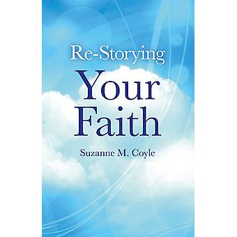 Re-storying Your Faith by Suzanne M. Coyle - 9781782792314 Book