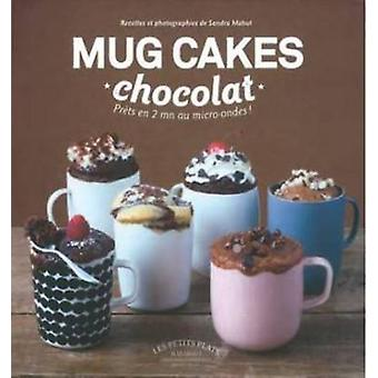 Mug Cakes Chocolate - Ready in Two Minutes in the Microwave! by Sandra