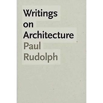 Writings on Architecture by Paul Rudolph - Robert A. M. Stern - 97803
