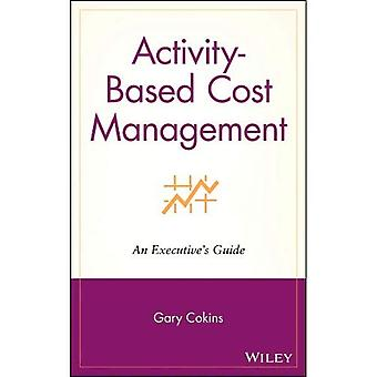 Activity based Cost Management: En verkställandes Guide (Wiley Cost Management Series)
