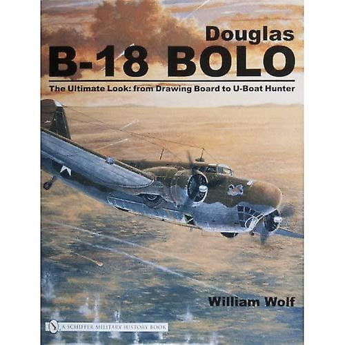 Douglas B-18 Bolo  The Ultimate Look - From Drawing Board to U-Boat Hunter