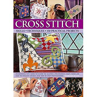 Cross Stitch: Everything You Need to Know to Master a Decorative Craft, with 600 Easy-to-Follow Charts and Step-by-Step...