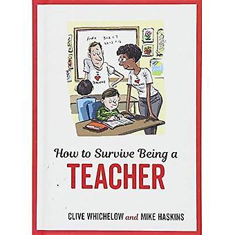 Wie man überlebt, als Lehrer: augenzwinkernd Beratung und frechen Illustrationen über Lehrer