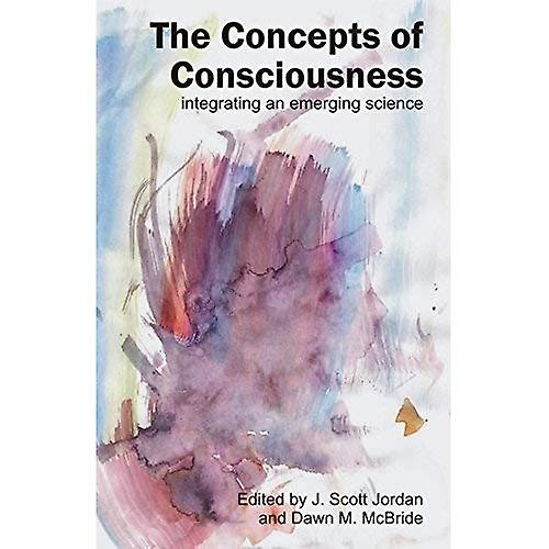 The Concepts of Consciousness  Integrating an Emergent Science