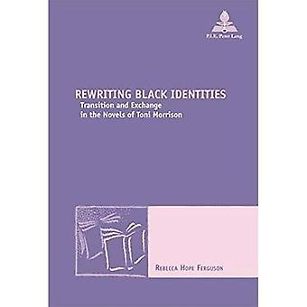 Rewriting Black Identities: Transition and Exchange in the Novels of Toni Morrison (New Comparative Poetics)