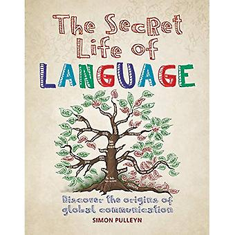 The Secret Life of Language: Discover the Origins of Global Communication (Secret Life of)