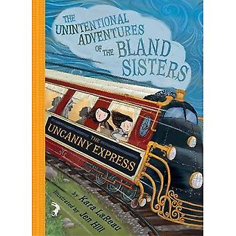 The Uncanny Express (The Unintentional Adventures of the Bland Sisters Book 2) (The Unintentional Adventures of the Blan)