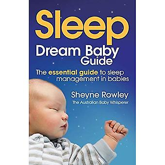 Dream Baby Guide - Sleep: The Essential Guide to Sleep Management in Babies