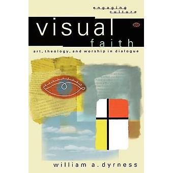 Visual Faith - Art - Theology - and Worship in Dialogue by William A.