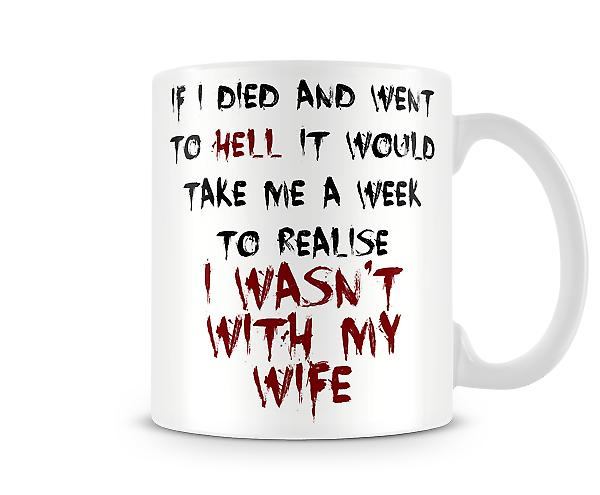 Decorative Writing A Week To Realise I Wasn't With My Wife Printed Mug