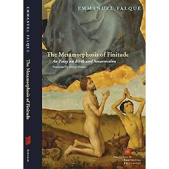 The Metamorphosis of Finitude - An Essay on Birth and Resurrection by