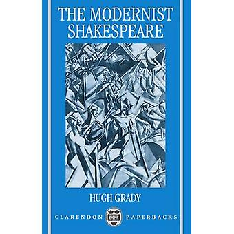 The Modernist Shakespeare Critical Texts In A Material World by Grady & Hugh