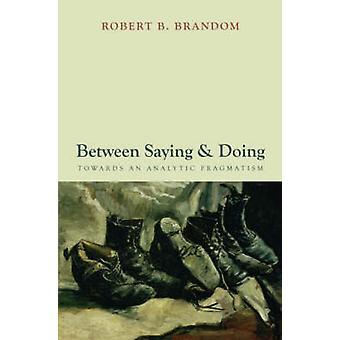 Between Saying and Doing Towards an Analytic Pragmatism by Brandom & Robert