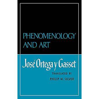 Phenomenology and Art by Ortega y. Gasset & Jose