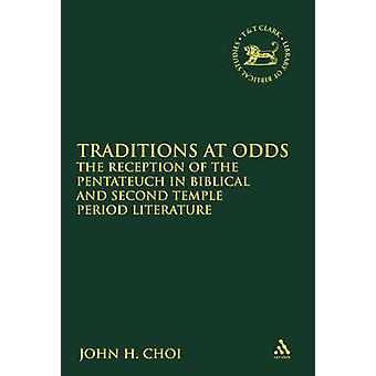 Traditions at Odds The Reception of the Pentateuch in Biblical and Second Temple Period Literature by Choi & John H.