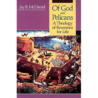 Of God and Pelicans A Theology of Reverence for Life by McDaniel & Jay Byrd